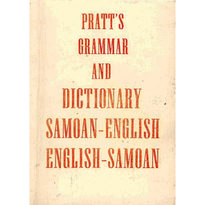 A Grammar and Dictionary of the Samoan Language, with English and Samoan vocabulary, by Rev. George Pratt (Language)