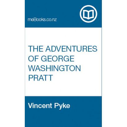 The Adventures of George Washington Pratt, by  Vincent Pyke  (Fiction & Literature)