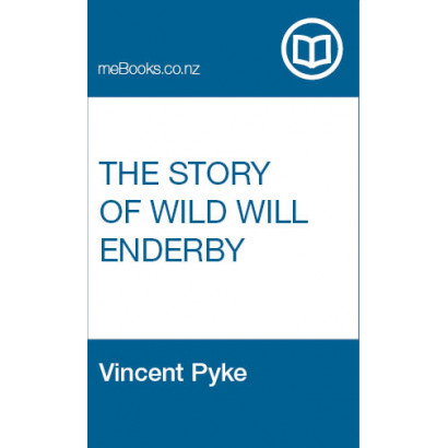 The Story of Wild Will Enderby, by Vincent Pyke (Fiction & Literature)