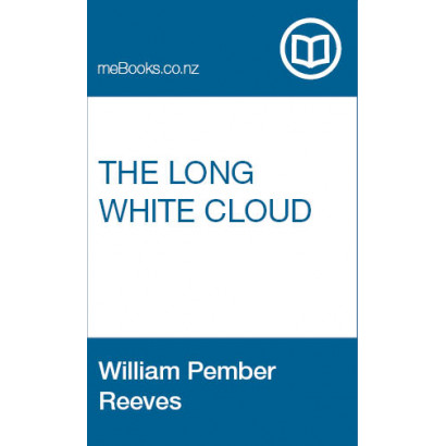 The Long White Cloud, by  William Pember Reeves  (New Zealand History)