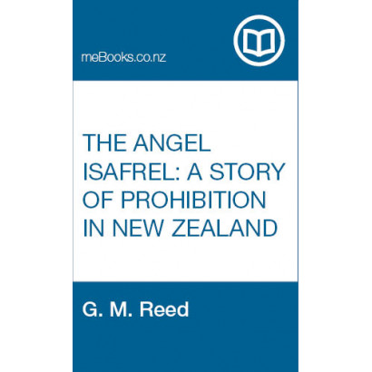 The Angel Isafrel: A Story of Prohibition in New Zealand, by  G. M. Reed  (Fiction & Literature)