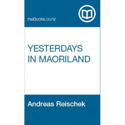 Yesterdays in Maoriland, by Andreas Reischek (Biography & Memoir)