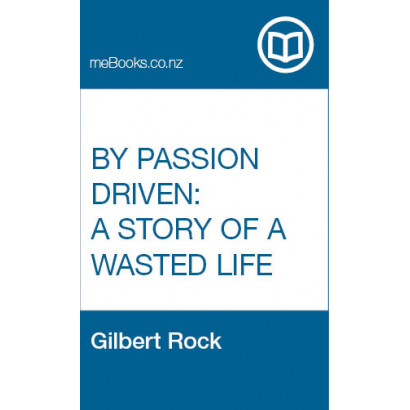 By Passion Driven: A Story of a Wasted Life, by Gilbert Rock (Fiction & Literature)