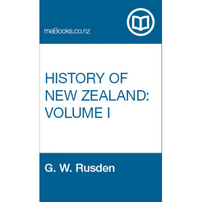 History of New Zealand, Volume I, by  G. W. Rusden  (New Zealand History)