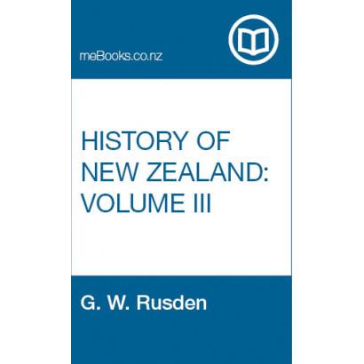 History of New Zealand, Volume III, by  G. W. Rusden  (New Zealand History)