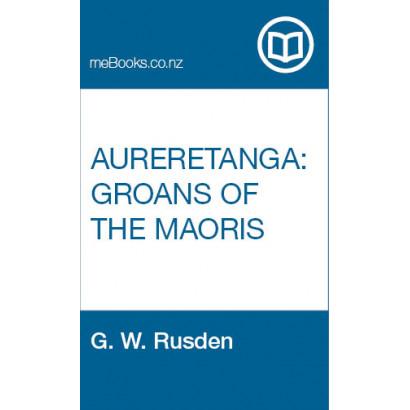 Aureretanga: Groans of the Maoris, by  G. W. Rusden  (Māori / Pacific (historical))
