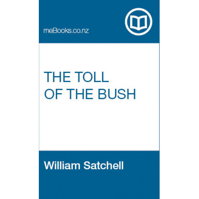 The Toll of The Bush, by  William Satchell  (Fiction & Literature)