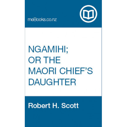 Ngamihi; or The Maori Chief's Daughter, by  Robert H. Scott  (Fiction & Literature)