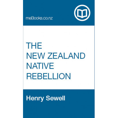 The New Zealand Native Rebellion, by  Henry Sewell  (New Zealand History)