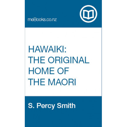 Hawaiki: The Original Home of the Maori; with a Sketch of Polynesian History, by S. Percy Smith (Māori / Pacific (historical))