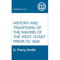History and traditions of the Maoris of the West Coast, North Island of New Zealand, prior to 1840