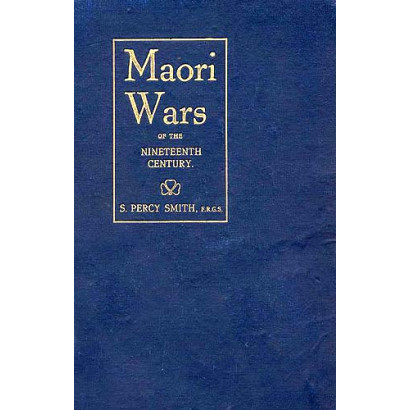 Maori Wars of the Nineteenth Century, by S. Percy Smith, F.R.G.S. (New Zealand History)