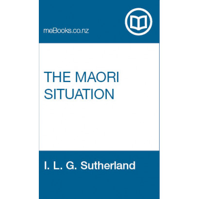 The Maori Situation, by  I. L. G. Sutherland  (New Zealand History)