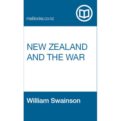 New Zealand and the War, by William Swainson, Esq. (New Zealand History)