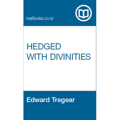 Hedged with Divinities, by  Edward Tregear  (Fiction & Literature)