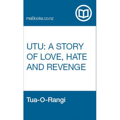 Utu: A Story of Love, Hate and Revenge, by Tua-O-Rangi (Fiction & Literature)