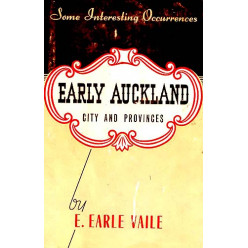 Some Interesting Occurrences in Early Auckland: City and Provinces