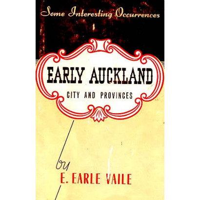 Some Interesting Occurrences in Early Auckland: City and Provinces, by  E. Earle Vaile  (New Zealand History)