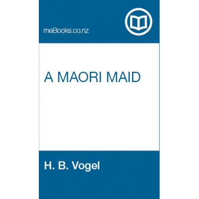 A Maori Maid, by  H. B. Vogel  (Fiction & Literature)