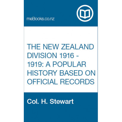 The New Zealand Division 1916 - 1919: A Popular History based on Official Records, by  Col. H. Stewart  (New Zealand History)