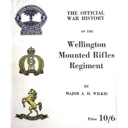 Official War History of the Wellington Mounted Rifles Regiment 1914-1919, by Major A. H. Wilkie (New Zealand History)