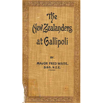 The New Zealanders at Gallipoli, by Major Fred Waite (New Zealand History)