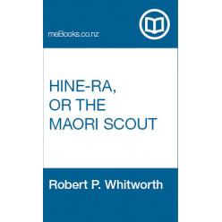 Hine-Ra, or The Maori Scout: A Romance of the New Zealand War