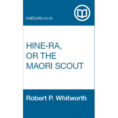 Hine-Ra, or The Maori Scout: A Romance of the New Zealand War, by Robt. P. Whitworth (Fiction & Literature)