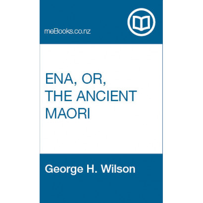 Ena, or, The Ancient Maori, by  George H. Wilson  (Fiction & Literature)