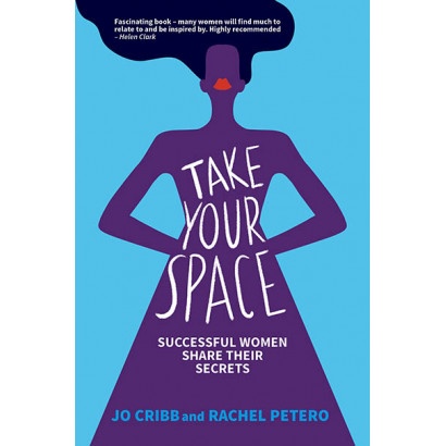 Take Your Space: Successful Women Share their Secrets, by Jo Cribb and Rachel Petero (Business)