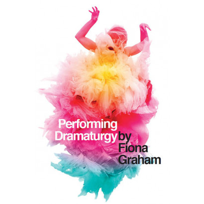 Performing Dramaturgy, by Fiona Graham (Fiction)