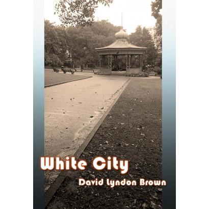 White City, by David Lyndon Brown (Fiction)