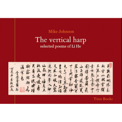 The Vertical Harp: selected poems of Li He, by Mike Johnson (Fiction)