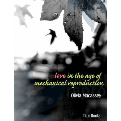 Love in the Age of Mechanical Reproduction, by Olivia Macassey (Fiction)
