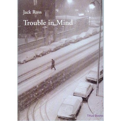 Trouble in Mind, by Jack Ross (Fiction)