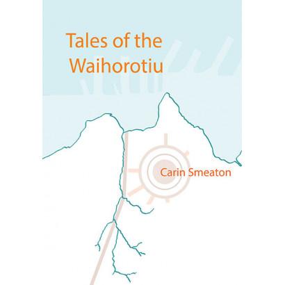 Tales of the Waihorotiu, by Carin Smeaton (Fiction)