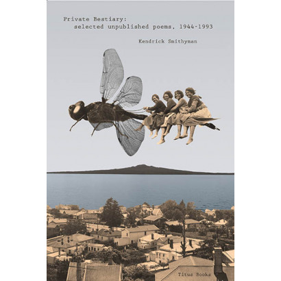 Private Bestiary: selected unpublished poems, 1944-1993, by Kendrick Smithyman (Fiction)