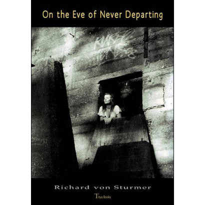 On the Eve of Never Departing, by Richard von Sturmer (Fiction)