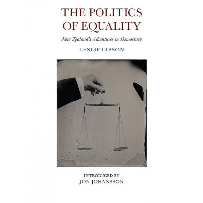The Politics of Equality, by Leslie Lipson (New Zealand History)