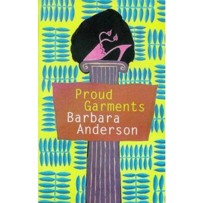 Proud Garments, by Barbara Anderson (Fiction & Literature)