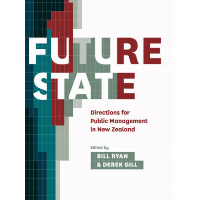 Future State, by Bill Ryan and Derek Gill (eds) (New Zealand History)