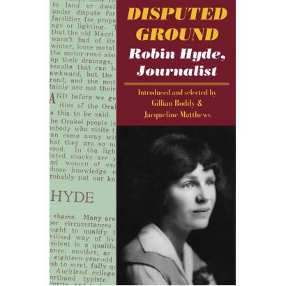 Disputed Ground: Robin Hyde, Journalist, by Gillian Boddy & Jacqueline Matthews (Biography)