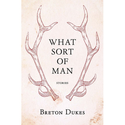 What Sort of Man, by Breton Dukes (Fiction)