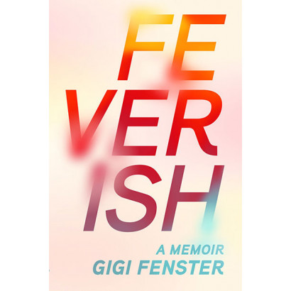 Feverish: A Memoir, by Gigi Fenster (Biography)