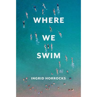 Where We Swim, by Ingrid Horrocks (Biography)