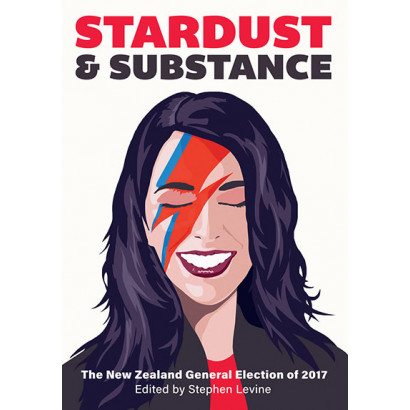 Stardust and Substance: The New Zealand General Election of 2017, by Stephen Levine (Politics & Social Issues)
