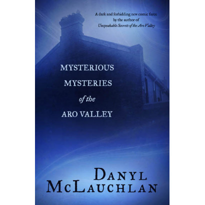 Mysterious Mysteries of the Aro Valley, by Danyl McLauchlan (Fiction)