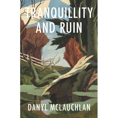 Tranquillity and Ruin, by Danyl McLauchlan (Biography)