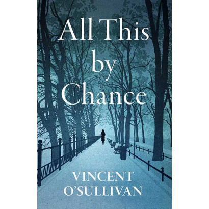 All This By Chance, by Vincent O'Sullivan (Fiction)
