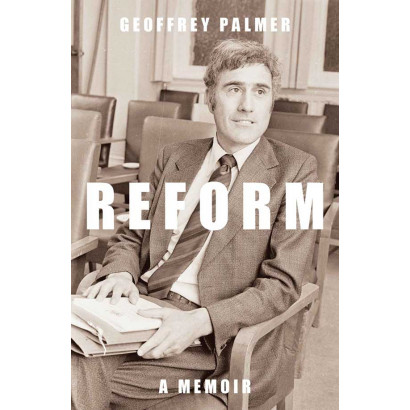Reform: A Memoir, by Geoffrey Palmer (Biography & Memoir)